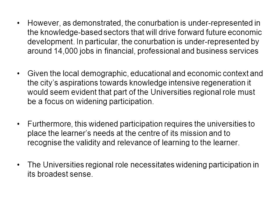 However, as demonstrated, the conurbation is under-represented in the knowledge-based sectors that will drive forward future economic development. In