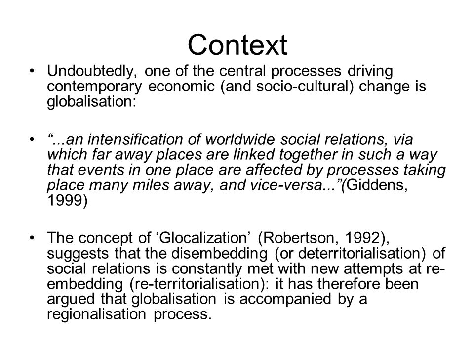 """Context Undoubtedly, one of the central processes driving contemporary economic (and socio-cultural) change is globalisation: """"...an intensification o"""