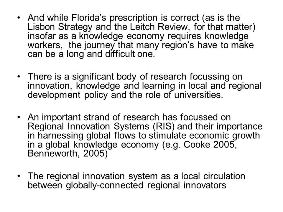 And while Florida's prescription is correct (as is the Lisbon Strategy and the Leitch Review, for that matter) insofar as a knowledge economy requires