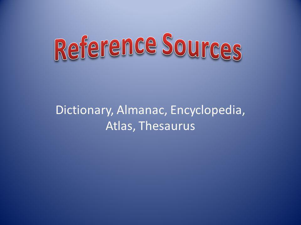Dictionary, Almanac, Encyclopedia, Atlas, Thesaurus