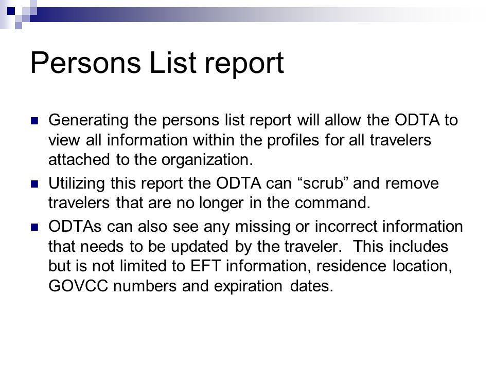 Persons List report Generating the persons list report will allow the ODTA to view all information within the profiles for all travelers attached to the organization.