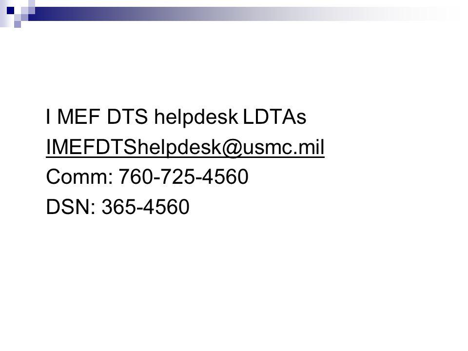 I MEF DTS helpdesk LDTAs IMEFDTShelpdesk@usmc.mil Comm: 760-725-4560 DSN: 365-4560