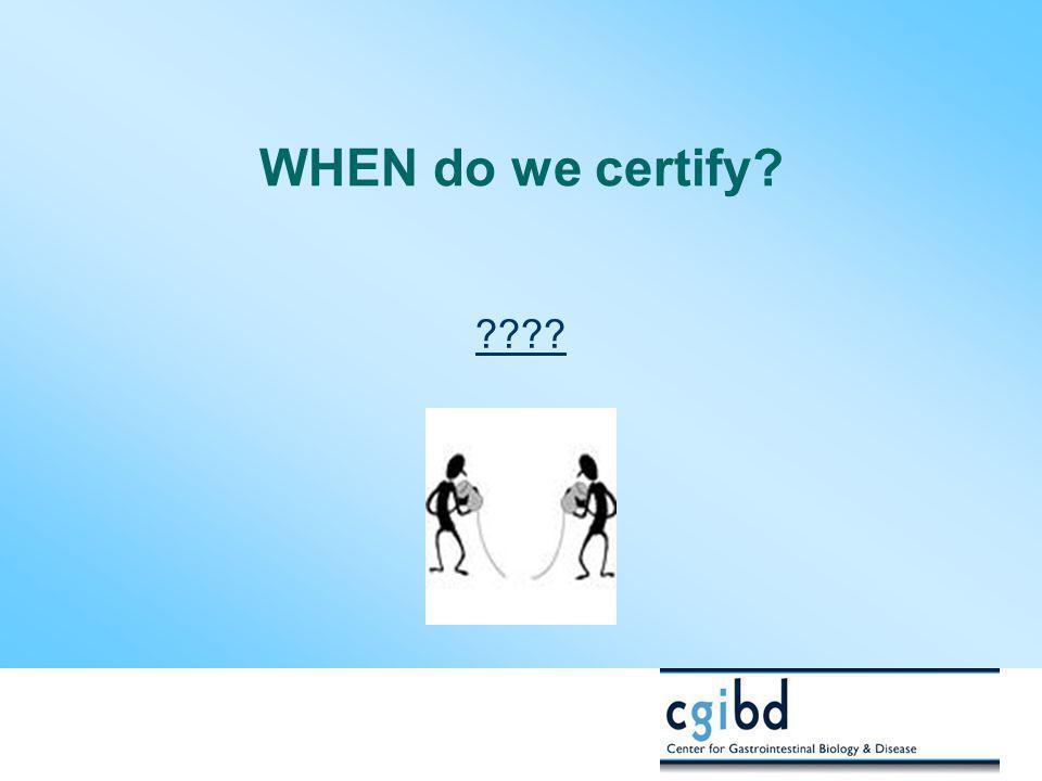 WHEN do we certify? ????