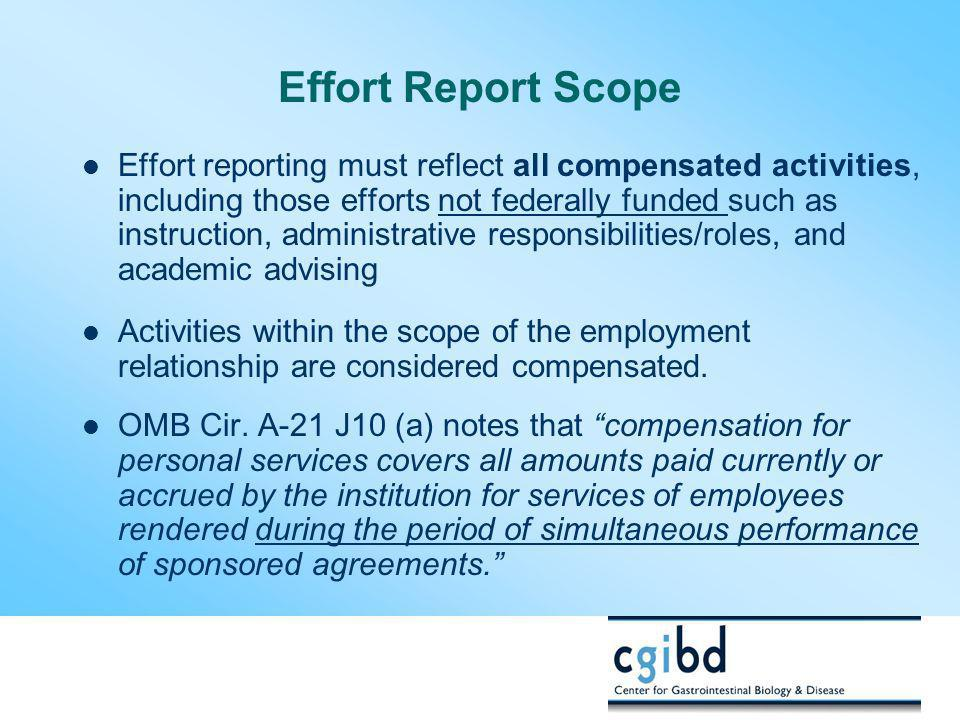 Effort Report Scope Effort reporting must reflect all compensated activities, including those efforts not federally funded such as instruction, admini