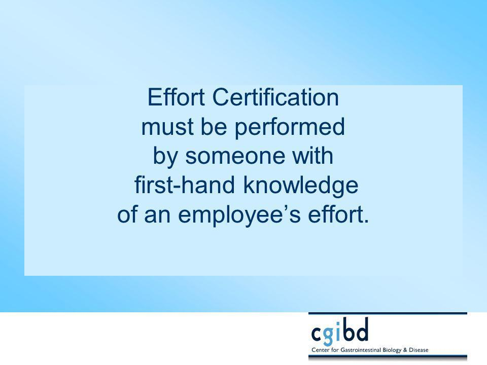 Effort Certification must be performed by someone with first-hand knowledge of an employee's effort.