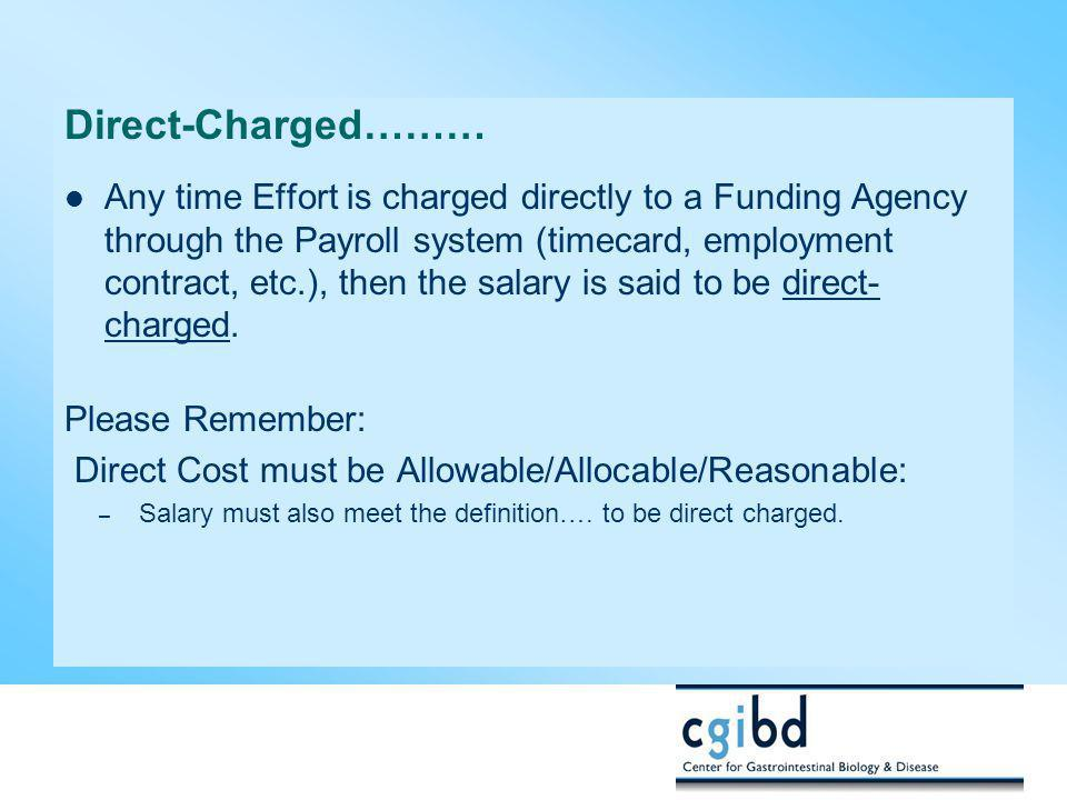 Direct-Charged……… Any time Effort is charged directly to a Funding Agency through the Payroll system (timecard, employment contract, etc.), then the s