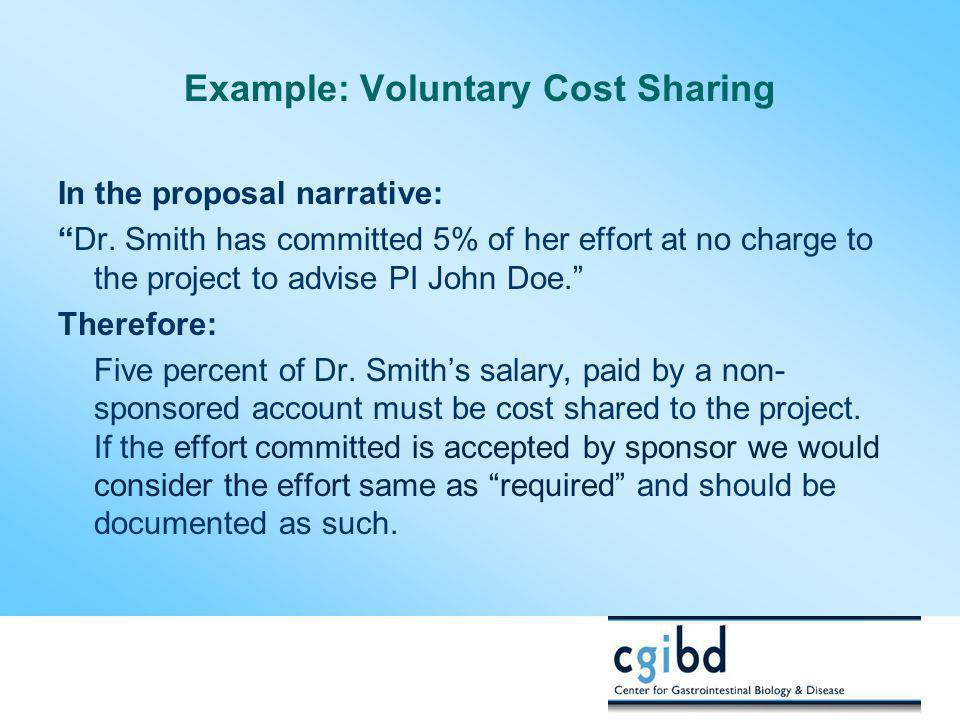 """Example: Voluntary Cost Sharing In the proposal narrative: """"Dr. Smith has committed 5% of her effort at no charge to the project to advise PI John Doe"""