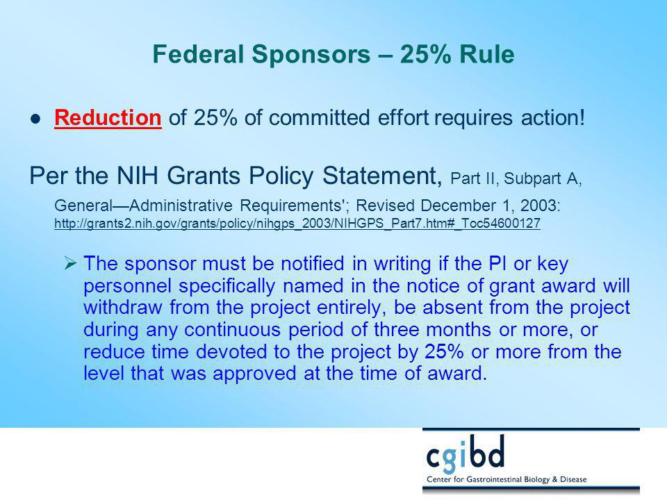 Federal Sponsors – 25% Rule Reduction of 25% of committed effort requires action! Per the NIH Grants Policy Statement, Part II, Subpart A, General—Adm