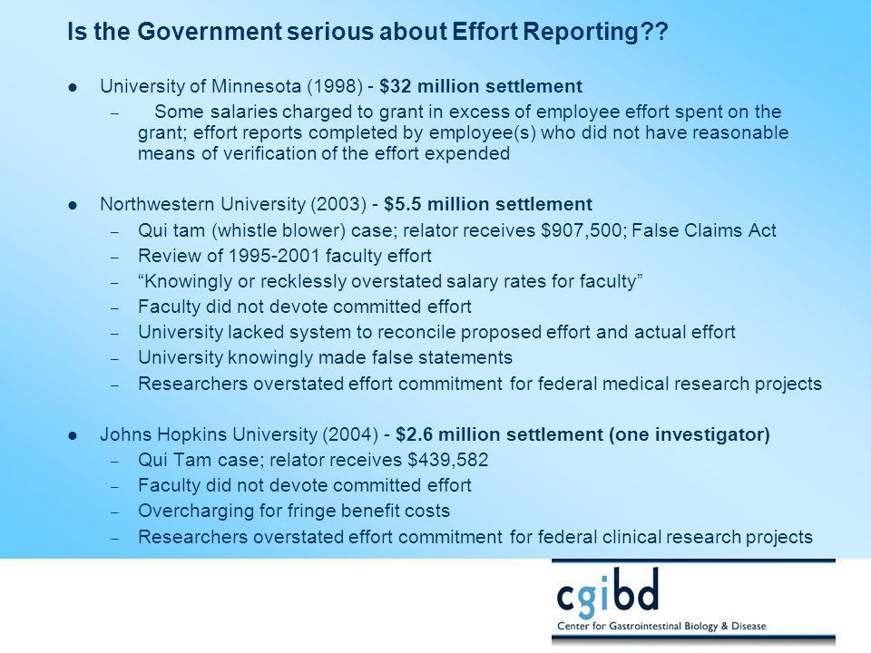 Is the Government serious about Effort Reporting?? University of Minnesota (1998) - $32 million settlement – Some salaries charged to grant in excess