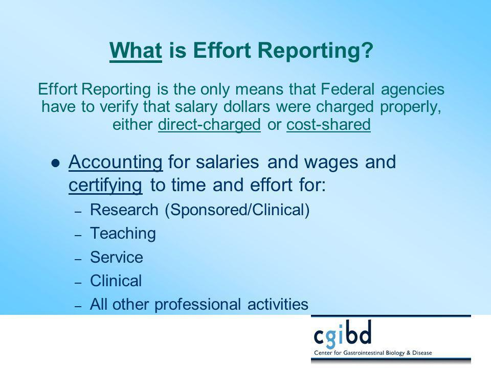 What is Effort Reporting? Effort Reporting is the only means that Federal agencies have to verify that salary dollars were charged properly, either di