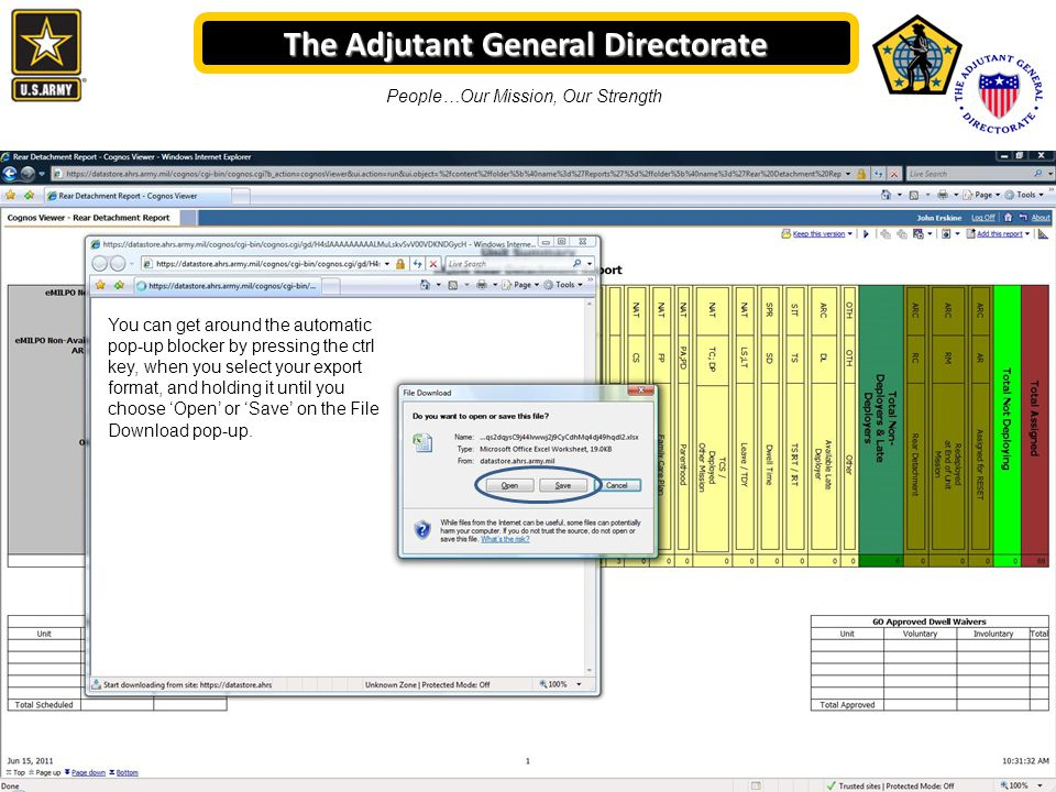 The Adjutant General Directorate People…Our Mission, Our Strength You can get around the automatic pop-up blocker by pressing the ctrl key, when you select your export format, and holding it until you choose 'Open' or 'Save' on the File Download pop-up.