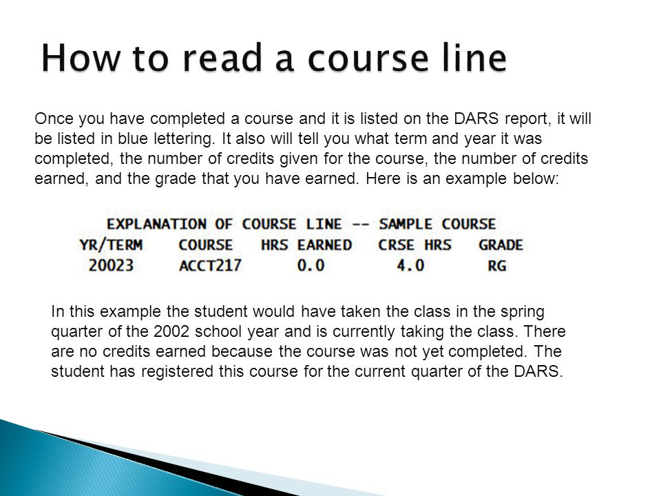 Once you have completed a course and it is listed on the DARS report, it will be listed in blue lettering. It also will tell you what term and year it