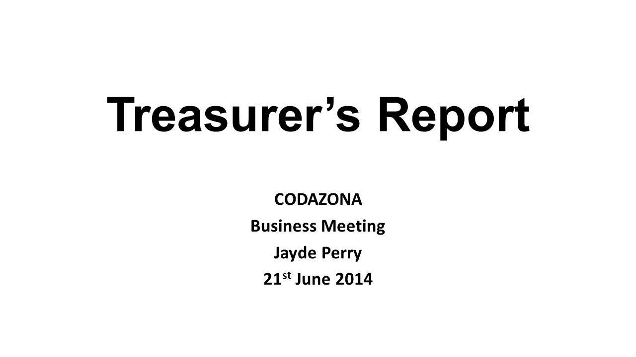 Treasurer's Report CODAZONA Business Meeting Jayde Perry 21 st June 2014