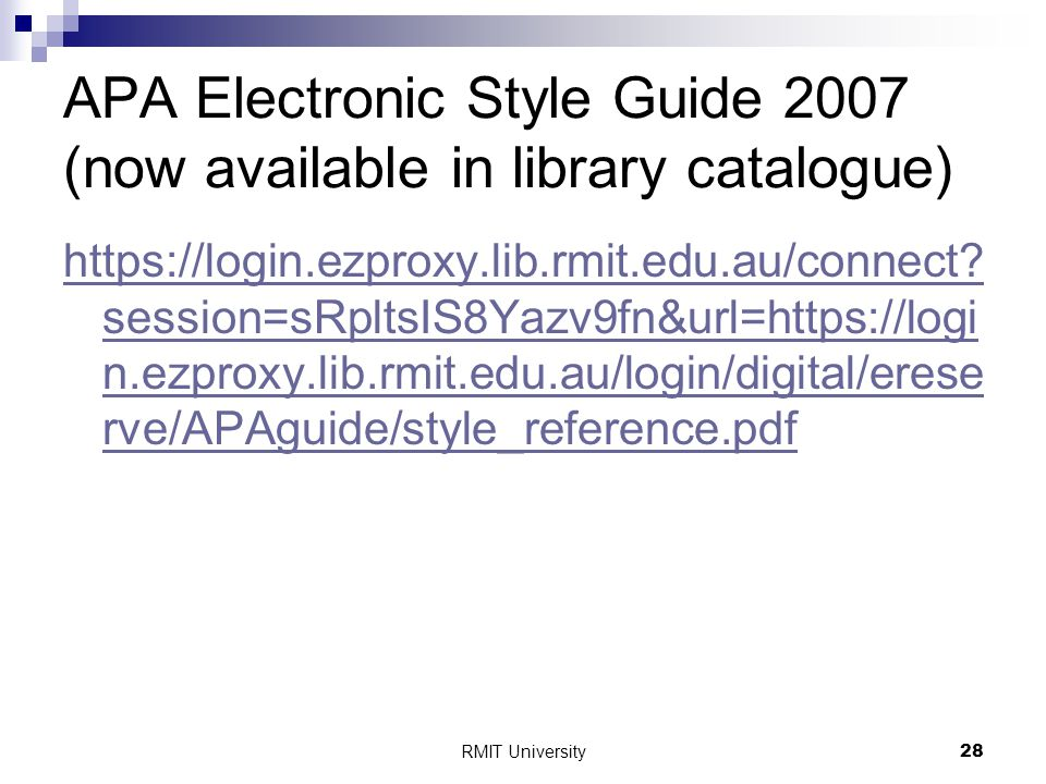 RMIT University28 APA Electronic Style Guide 2007 (now available in library catalogue) https://login.ezproxy.lib.rmit.edu.au/connect.