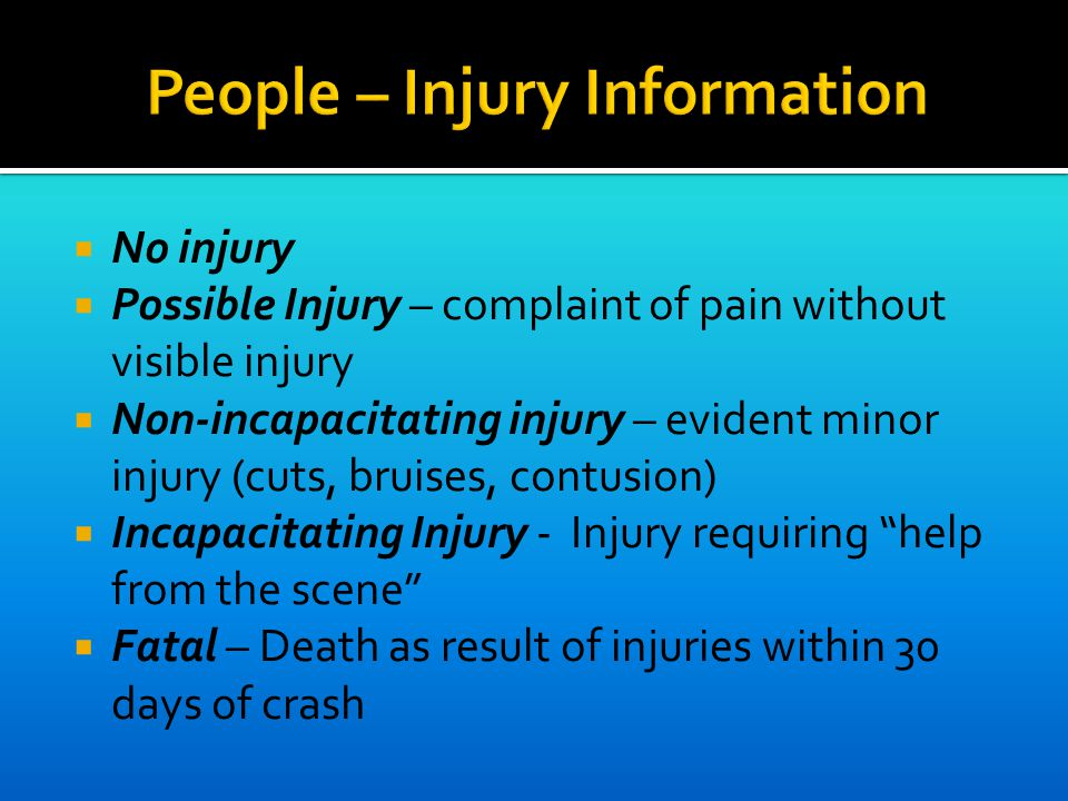  No injury  Possible Injury – complaint of pain without visible injury  Non-incapacitating injury – evident minor injury (cuts, bruises, contusion)