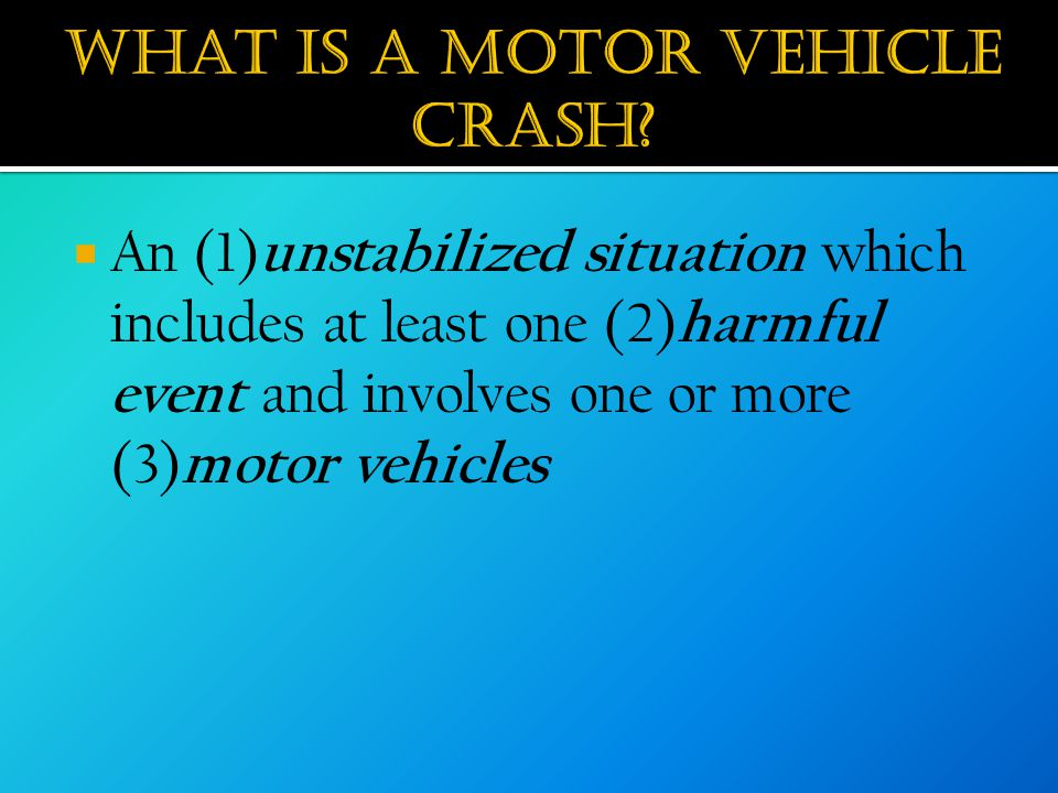  An (1) unstabilized situation which includes at least one (2) harmful event and involves one or more (3) motor vehicles