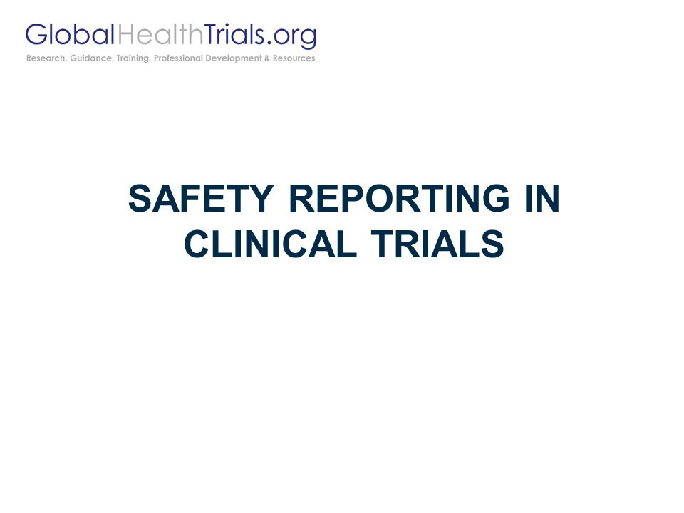 SAFETY REPORTING IN CLINICAL TRIALS