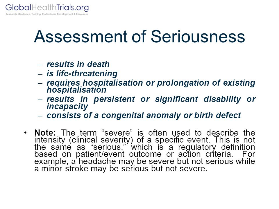 Assessment of Seriousness –results in death –is life-threatening –requires hospitalisation or prolongation of existing hospitalisation –results in per