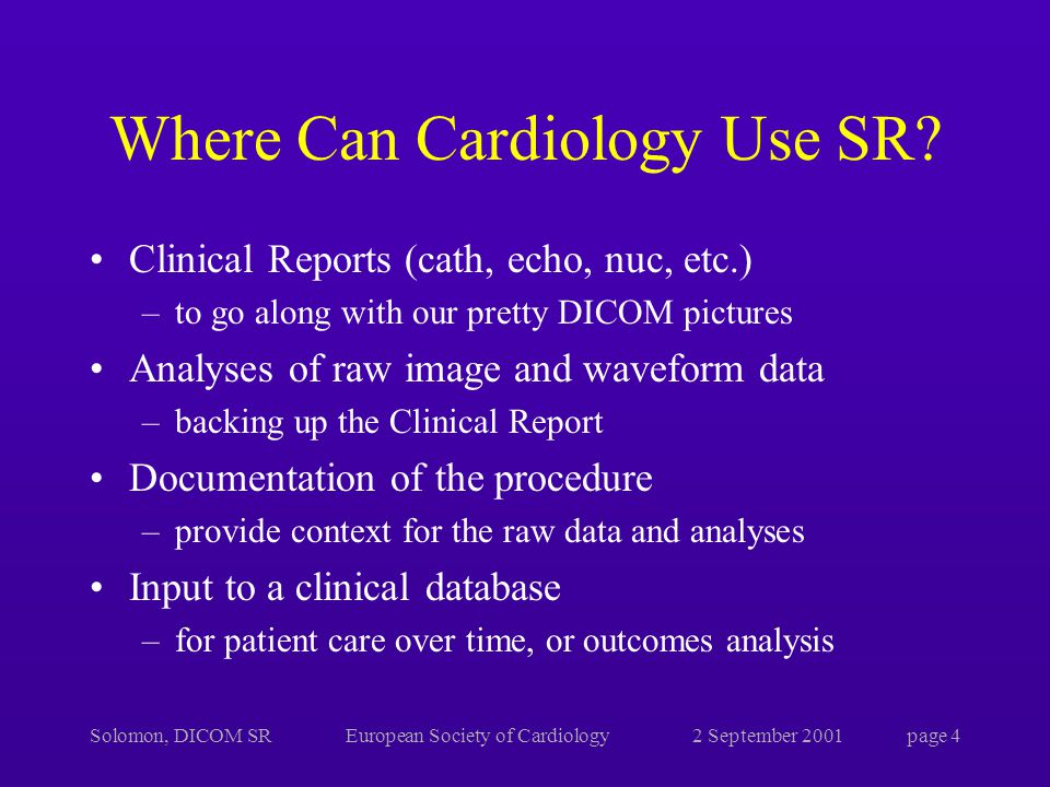 Solomon, DICOM SREuropean Society of Cardiology2 September 2001page 4 Where Can Cardiology Use SR.