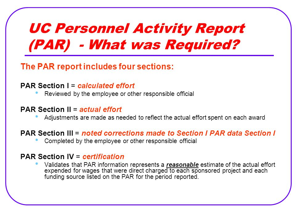 UC Personnel Activity Report (PAR) - What was Required? The PAR report includes four sections: PAR Section I = calculated effort Reviewed by the emplo