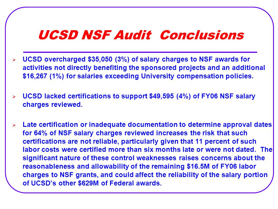 UCSD NSF Audit Conclusions  UCSD overcharged $35,050 (3%) of salary charges to NSF awards for activities not directly benefiting the sponsored projec