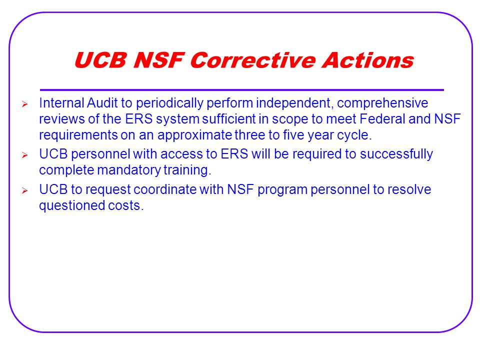 UCB NSF Corrective Actions  Internal Audit to periodically perform independent, comprehensive reviews of the ERS system sufficient in scope to meet F