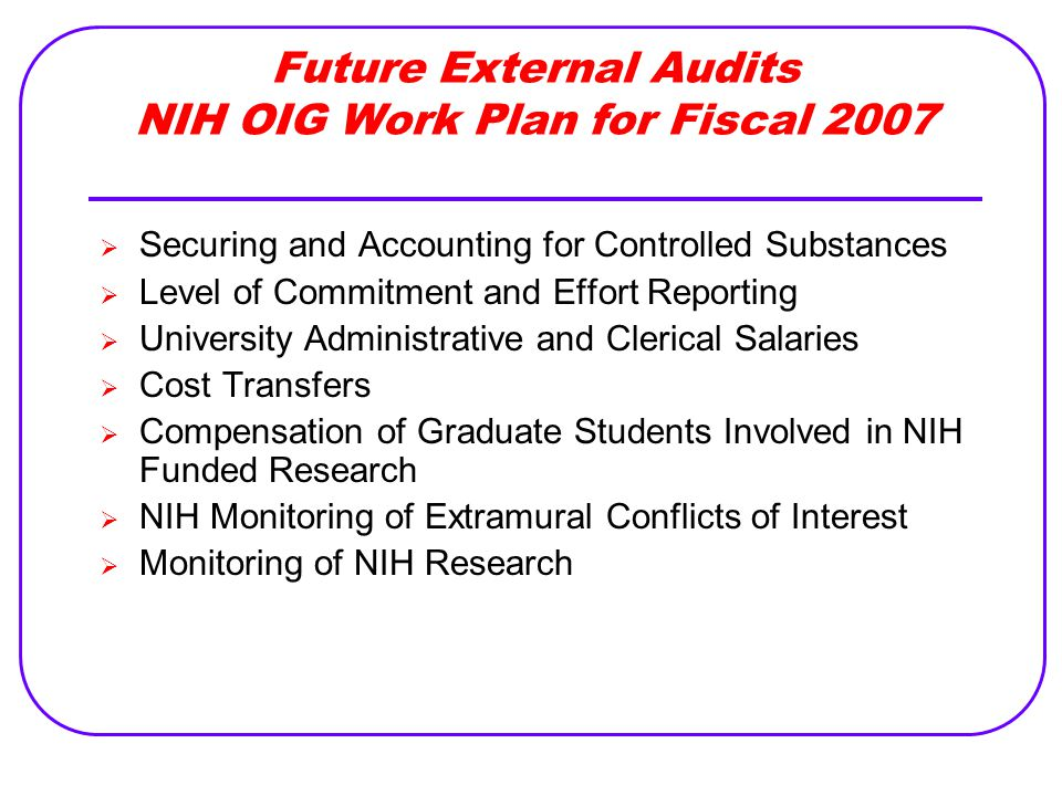 Future External Audits NIH OIG Work Plan for Fiscal 2007  Securing and Accounting for Controlled Substances  Level of Commitment and Effort Reportin