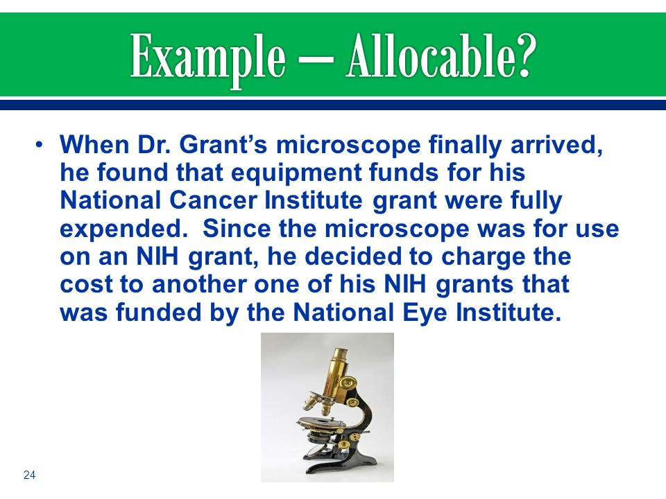 When Dr. Grant's microscope finally arrived, he found that equipment funds for his National Cancer Institute grant were fully expended. Since the micr