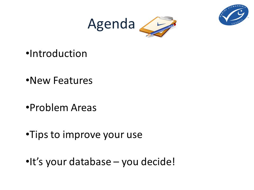 Agenda Introduction New Features Problem Areas Tips to improve your use It's your database – you decide!