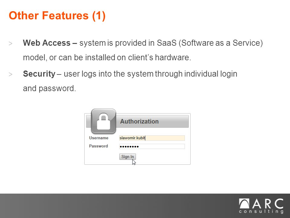 ˃ Web Access – system is provided in SaaS (Software as a Service) model, or can be installed on client's hardware.