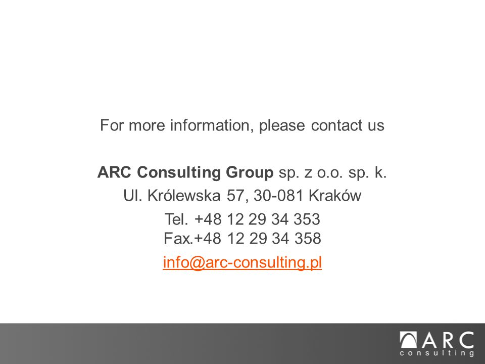 For more information, please contact us ARC Consulting Group sp.