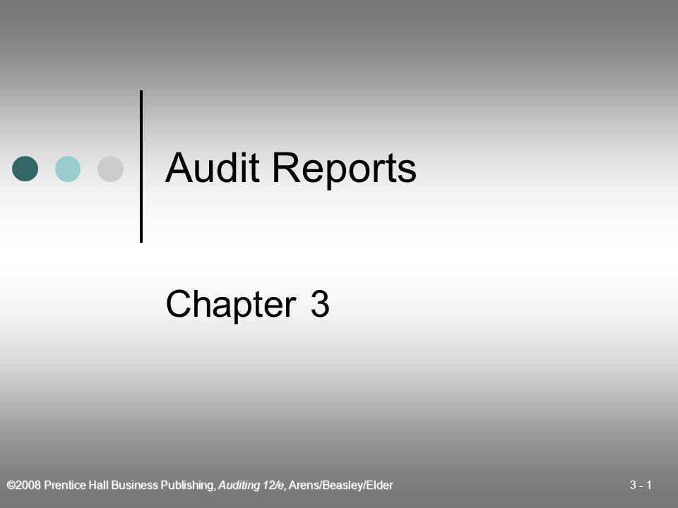 ©2008 Prentice Hall Business Publishing, Auditing 12/e, Arens/Beasley/Elder 3 - 2 Learning Objective 1 Describe the parts of the standard unqualified audit report.