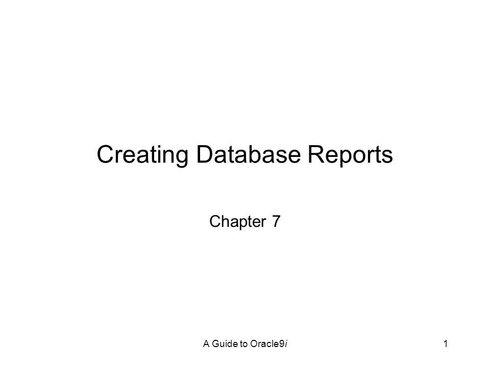 A Guide to Oracle9i1 Creating Database Reports Chapter 7