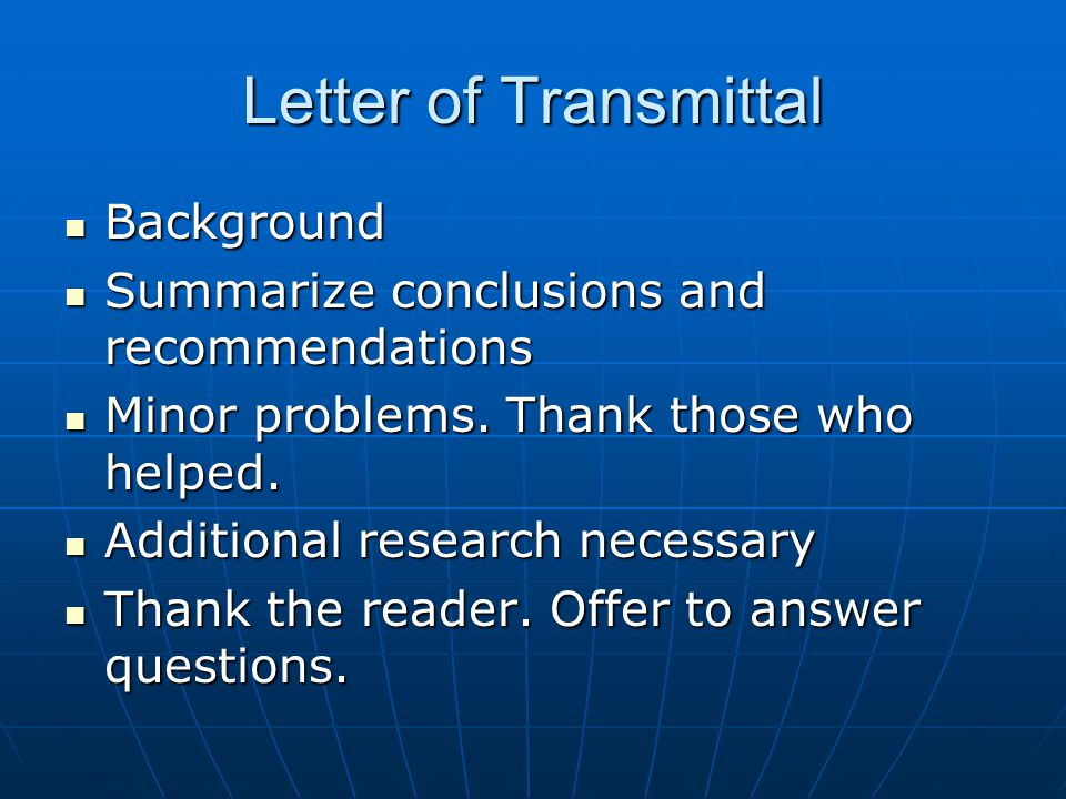 Letter of Transmittal Background Background Summarize conclusions and recommendations Summarize conclusions and recommendations Minor problems. Thank