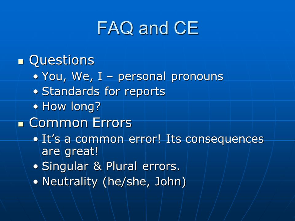 FAQ and CE Questions Questions You, We, I – personal pronounsYou, We, I – personal pronouns Standards for reportsStandards for reports How long?How lo