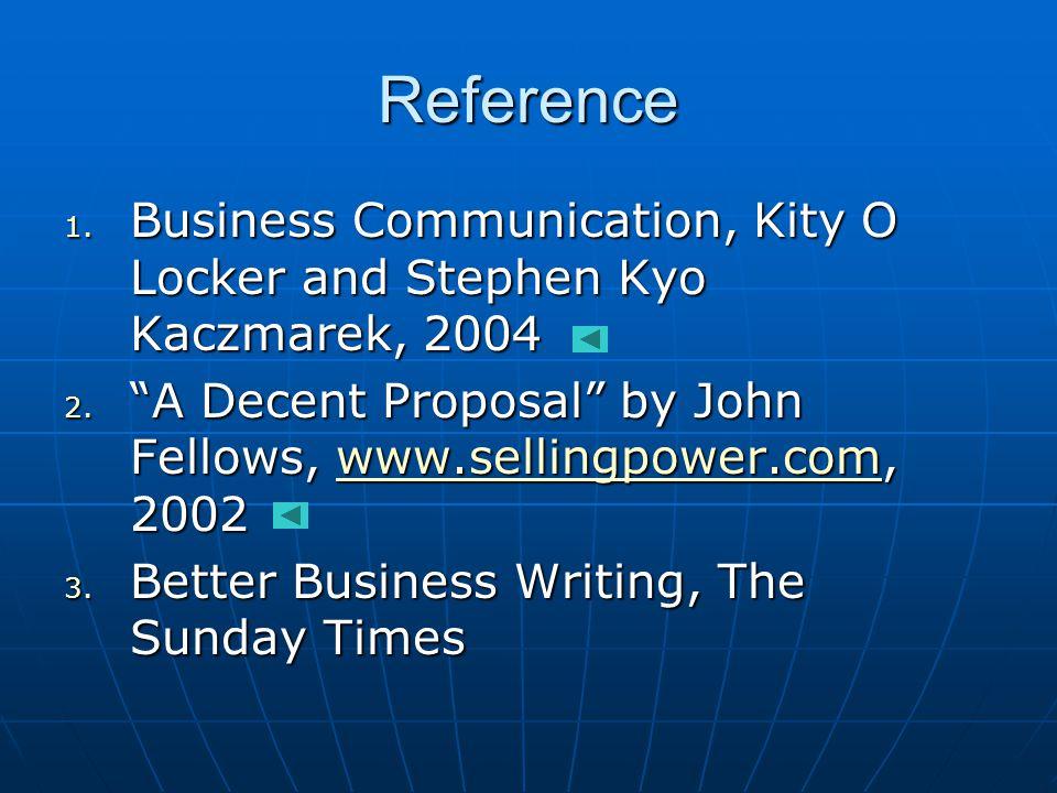 Reference 1. Business Communication, Kity O Locker and Stephen Kyo Kaczmarek, 2004 2.