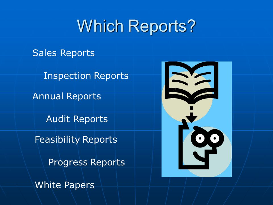 Which Reports? Annual Reports Sales Reports Feasibility Reports Inspection Reports Audit Reports Progress Reports White Papers