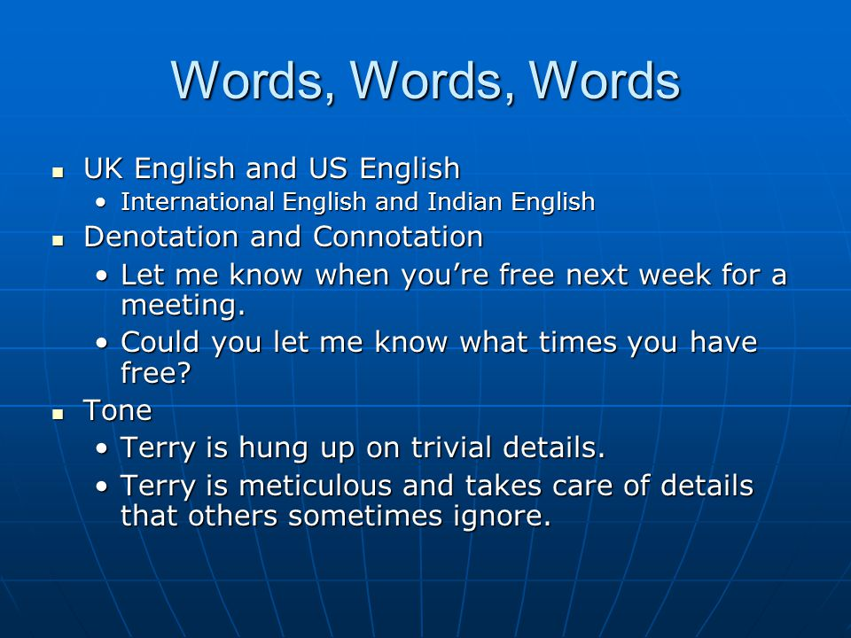 Words, Words, Words UK English and US English International English and Indian English Denotation and Connotation Let me know when you're free next we
