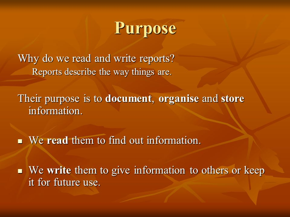 PurposePurpose Why do we read and write reports.Reports describe the way things are.