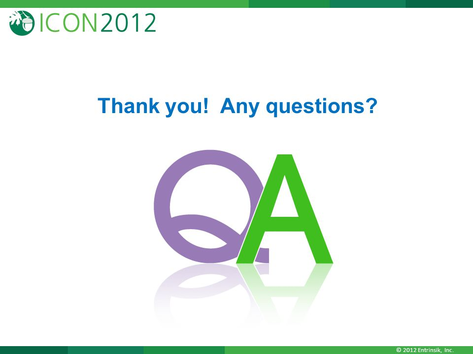 © 2012 Entrinsik, Inc. Thank you! Any questions?