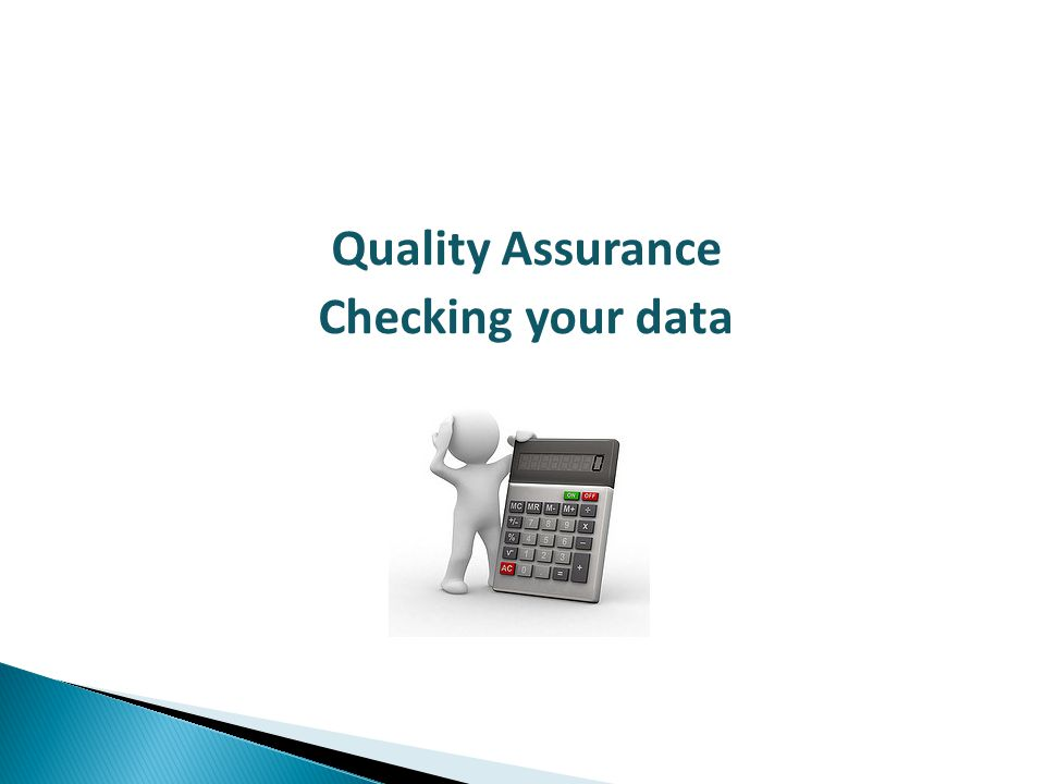 Quality Assurance Checking your data