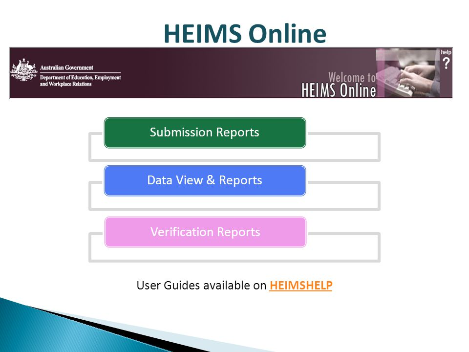 HEIMS Online Submission ReportsData View & ReportsVerification Reports User Guides available on HEIMSHELPHEIMSHELP