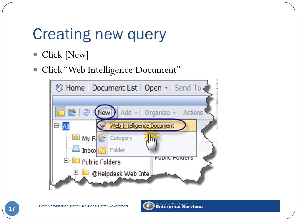 Better Information, Better Decisions, Better Government Creating new query 17 Click [New] Click Web Intelligence Document