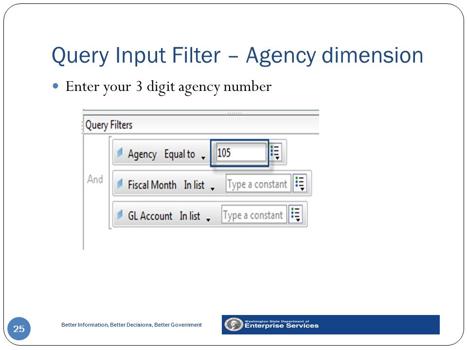 Better Information, Better Decisions, Better Government Query Input Filter – Agency dimension 25 Enter your 3 digit agency number