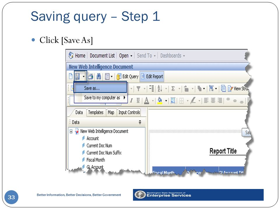 Better Information, Better Decisions, Better Government Saving query – Step 1 33 Click [Save As]