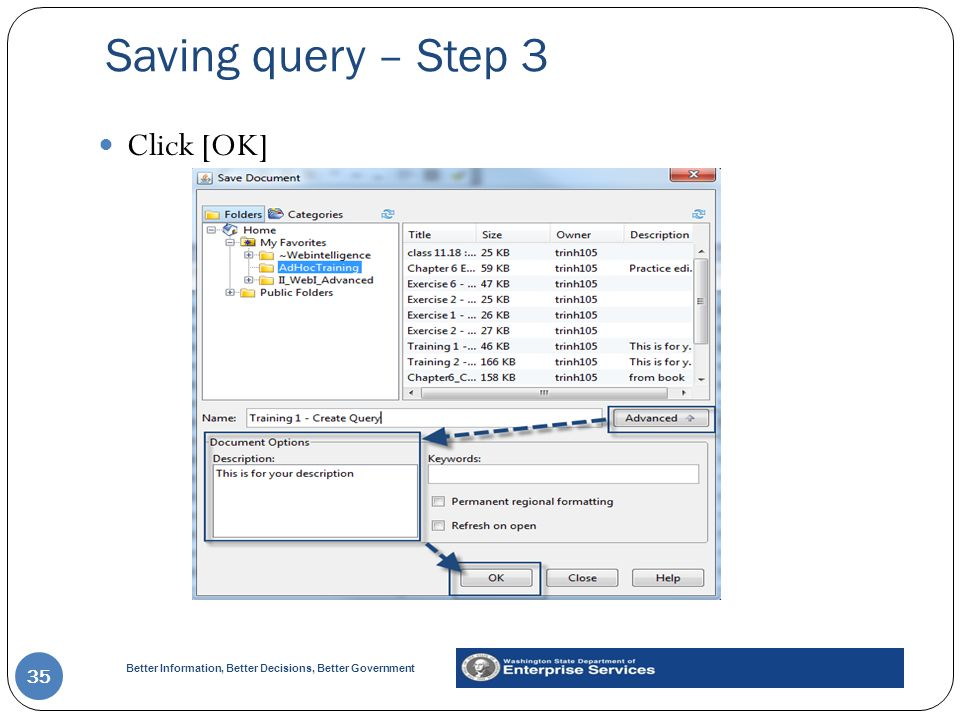 Better Information, Better Decisions, Better Government Saving query – Step 3 35 Click [OK]
