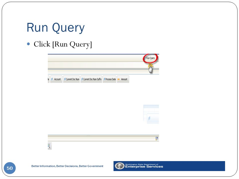 Better Information, Better Decisions, Better Government Run Query 50 Click [Run Query]