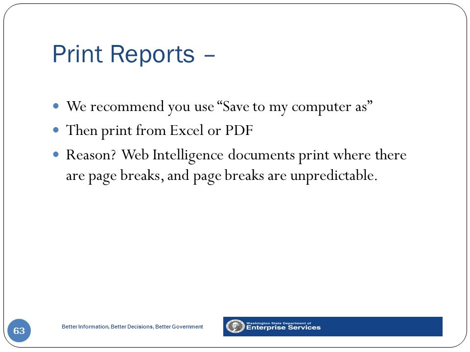Better Information, Better Decisions, Better Government Print Reports – 63 We recommend you use Save to my computer as Then print from Excel or PDF Reason.
