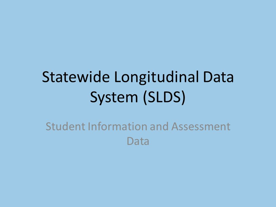 Statewide Longitudinal Data System (SLDS) Student Information and Assessment Data