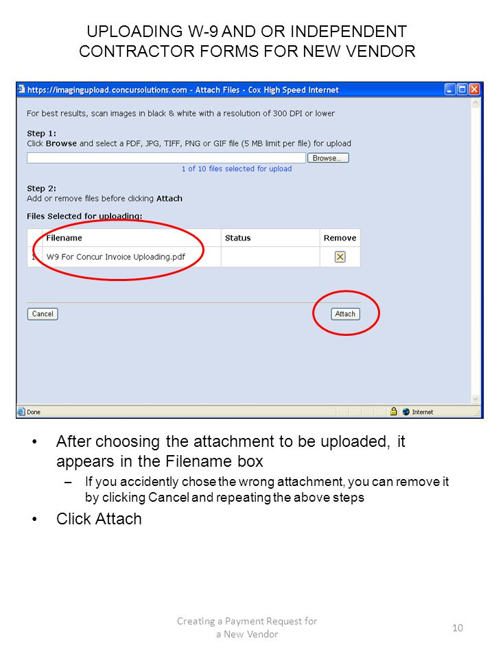 UPLOADING W-9 AND OR INDEPENDENT CONTRACTOR FORMS FOR NEW VENDOR After choosing the attachment to be uploaded, it appears in the Filename box –If you